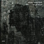 4. Vijay Iyer Trio - Break Stuff