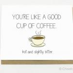 Sei come una buona tazza di caffè: calda e leggermente amara